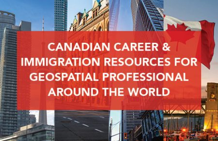 Canadian Geospatial Career & Immigration Resources for Professionals around the World