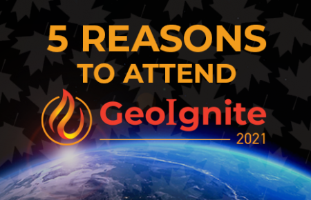Top 5 Reasons To Attend GeoIgnite 2021