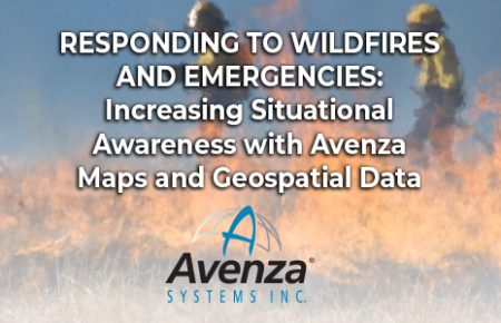 Responding to Wildfires and Emergencies: Increasing Situational Awareness with Avenza Maps and Geospatial Data