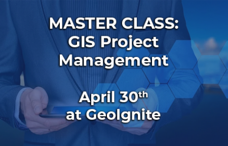 Master Class training available online: GIS Project Management April 30th at GeoIgnite