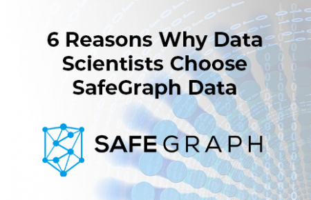 6 Reasons Why Data Scientists Choose SafeGraph Data